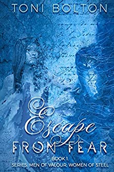 Escape from Fear (Men of valour,women of steel. Book 1) by [Bolton, Toni]