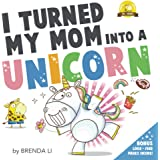 I Turned My Mom Into a Unicorn: A funny thankful story (Ted and Friends)