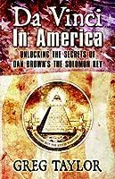 Da Vinci In America: Unlocking The Secrets Of Dan Brown's The Solomon Key