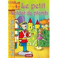 Le petit soldat de plomb: Contes et Histoires pour enfants (French Edition)