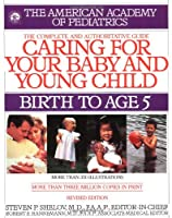 Caring for Your Baby and Young Child: Birth to Age 5 (American Academy of Pediatrics)