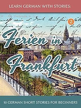 [Klein, André]のLearn German With Stories: Ferien in Frankfurt - 10 German Short Stories for Beginners (Dino lernt Deutsch 2) (German Edition)
