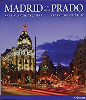 Madrid y el and the Prado / Madrid and the Prado: Arte y arquitectura / Art and Architecture (Ullmann)
