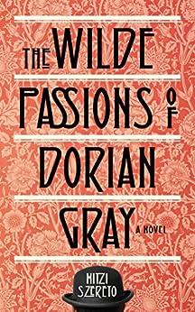 Wilde Passions of Dorian Gray: A Novel by [Szereto, Mitzi]