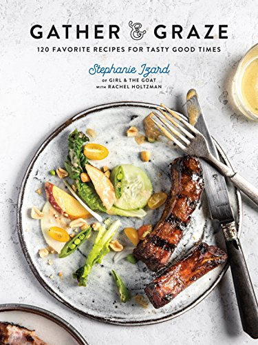 Gather & Graze: 120 Favorite Recipes for Tasty Good Times