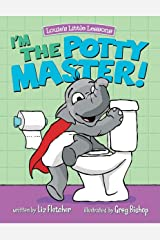I'm the Potty Master: Easy Potty Training in Just Days! (Brave Kids Press) Kindle Edition