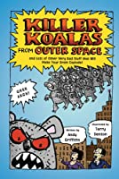 Killer Koalas from Outer Space: And Lots of Other Very Bad Studd That Will Make Your Brain Explode!