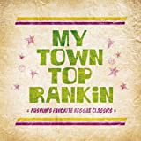 My Town Top Rankin~Pushim's Favorite Reggae Classics~