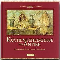 Kuechengeheimnisse der Antike: Kulinarische Entdeckungen und Rezepte