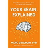 Your Brain, Explained: What Neuroscience Reveals about Your Brain and its Quirks