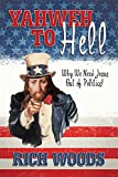 Yahweh to Hell: Why We Need Jesus Out of Politics! (English Edition)