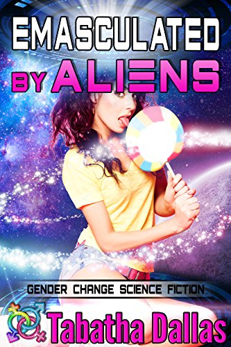 Emasculated By Aliens (Turned into a Girl Feminization): Gender Change Science Fiction (English Edition)