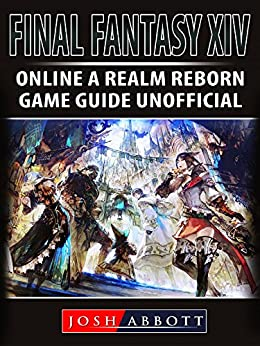 [Abbott, Josh]のFinal Fantasy XIV Online a Realm Reborn Game Guide Unofficial (English Edition)