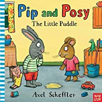Little Puddle (Pip and Posy) by Axel Scheffler(2011-04-01)