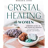 Crystal Healing for Women: A Modern Guide to the Power of Crystals for Renewed Energy, Strength, and Wellness