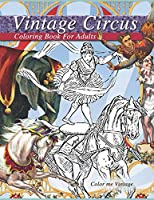 Vintage Circus coloring book for adults: Grown up coloring books relaxation