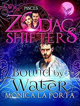 Bound by Water: A Zodiac Shifters Paranormal Romance: Pisces by [Porta, Monica La, Shifters, Zodiac ]