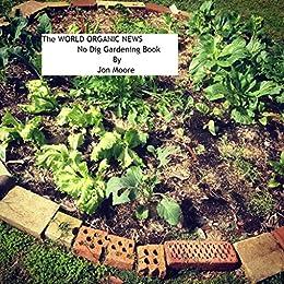 The World Organic News No Dig Gardening Book by [Moore, Jon]