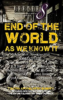 End of the World As We Know It: Specul8 Special Issue - November 2016 by [Lea, Lana, Euston, Bryce, Neilsen, Bee, Phillips, TC, Andrews, Taine, McLeod, LJ, Walker, James, Coney, R.P.P, Marxsen, N.R., Burns, Stephen]