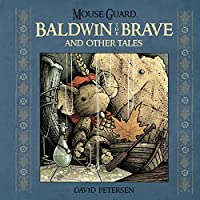 Mouse Guard: Baldwin the Brave and Other Tales by David Petersen(2014-11-18)
