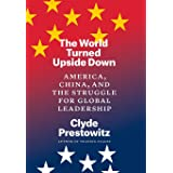 The World Turned Upside Down: America, China, and the Struggle for Global Leadership