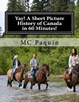 Yay! a Short Picture History of Canada in 60 Minutes!
