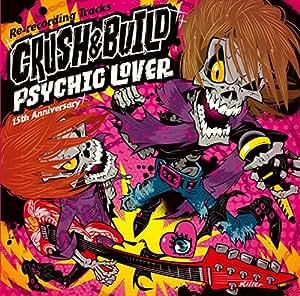 PSYCHICLOVER 15th Anniversary Re-recording Tracks ~CRUSH & BUILD~