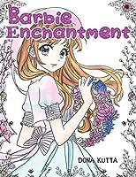 Barbie Enchantment: The Contemporary Disney princess/barbie coloring books for girls 4-12