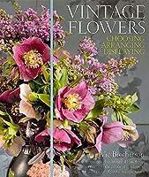 Vintage Flowers: Choosing, Arranging, Displaying