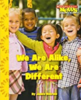 We Are Alike, We Are Different (Scholastic News Nonfiction Readers)