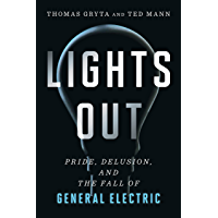 Lights Out: Pride, Delusion, and the Fall of General Electri…