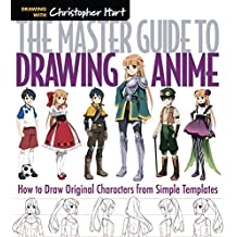 The Master Guide to Drawing Anime: How to Draw Original Characters from Simple Templates: Volume 1