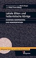 Lokale Eliten Und Hellenistische Konige: Zwischen Kooperation Und Konfrontation (Oikumene. Studien Zur Antiken Weltgeschichte)