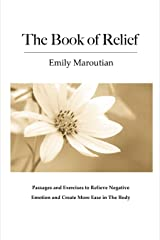 The Book of Relief: Passages and Exercises to Relieve Negative Emotion and Create More Ease in The Body ペーパーバック