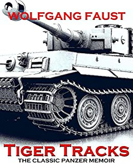 Tiger Tracks - The Classic Panzer Memoir by [Faust, Wolfgang]