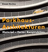 Parkhaus-Architekturen: Material - Form - Konstruktion
