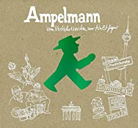 Ampelmann - Vom Verkehrszeichen zur Kultfigur