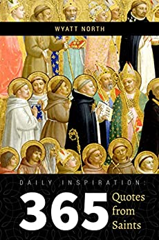 Daily Inspiration: 365 Quotes from Saints by [North, Wyatt]