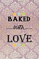 Baked With Love: All Purpose 6x9 Blank Lined Notebook Journal Way Better Than A Card Trendy Unique Gift Pink And Golden Texture Baking