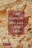Der Mensch und das liebe Vieh: Ethische Fragen im Umgang mit Tieren (German Edition)