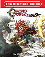 The Ultimate Reference Guide To Chrono Trigger