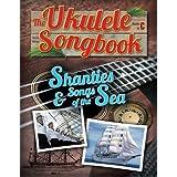 The Ukulele Songbook: Shanties & Songs of the Sea
