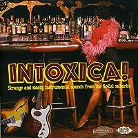 Intoxica! Strange & Sleazy Instrumental Sounds Fro