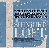 20121020 PERSONZ MANIA Vol.3 at SHINJUKU LOFT