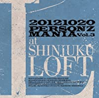20121020 PERSONZ MANIA Vol.3 at SHINJUKU LOFT