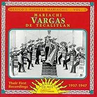Mexico's Pioneer Mariachis Volume 3: Their First Recordings 1937-1947 by Mariachi Vargas De Tecalitlan (2001-07-17)