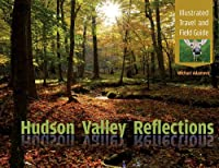 Hudson Valley Reflections: Illustrated Travel and Field Guide