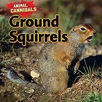 Ground Squirrels (Animal Cannibals)