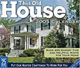 This Old House 2005 Calendar: Over 300 Expert Tips and Helpful Hints for Your Home