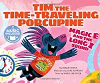 Tim the Time-Traveling Porcupine: Magic E and the Long I Sound (Cantata Learning: Read, Sing, Learn)